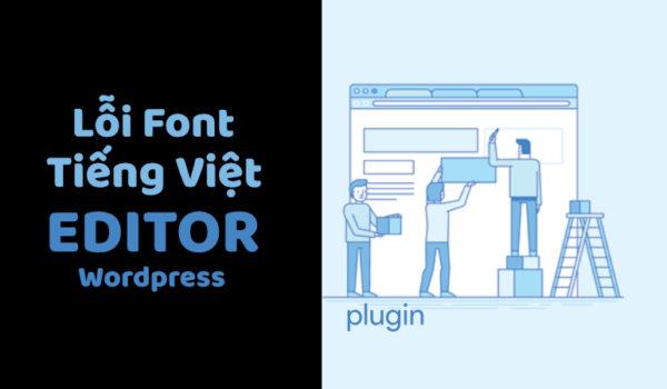 Khắc phục lỗi font chữ Tiếng việt trên trình soạn thảo của Wordpress